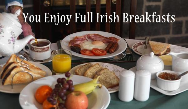The Irish Are Known for Their Great Breakfasts. Breakfasts are included every morning.